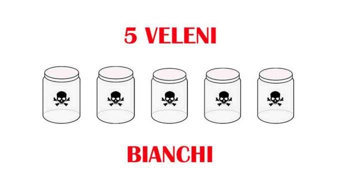 5 veleni bianchi da evitare
